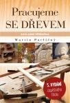 Pracujeme se dřevem základní příručka (5., přepracované vydání) Patřičný Martin